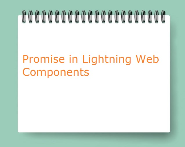 Promise in Lightning Web Components Asynchronous JavaScript in Lightning Web Components LWC