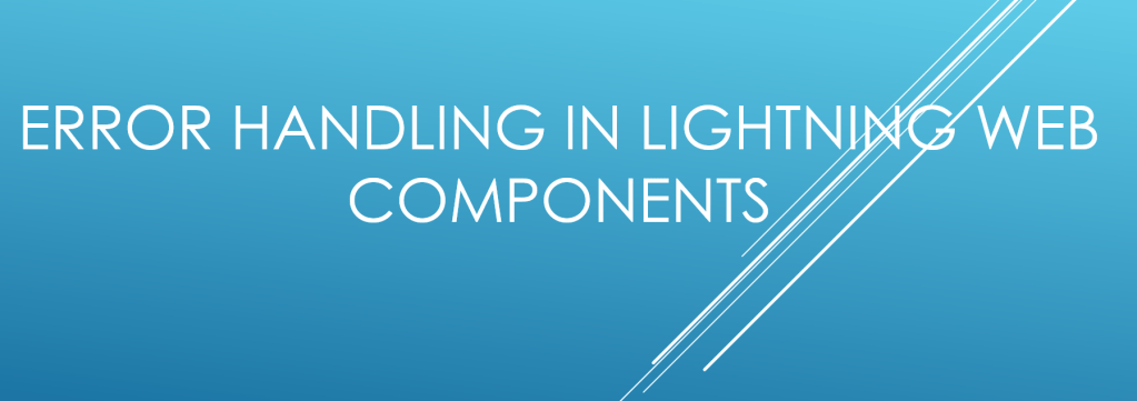 Error Handling in Lightning Web Components