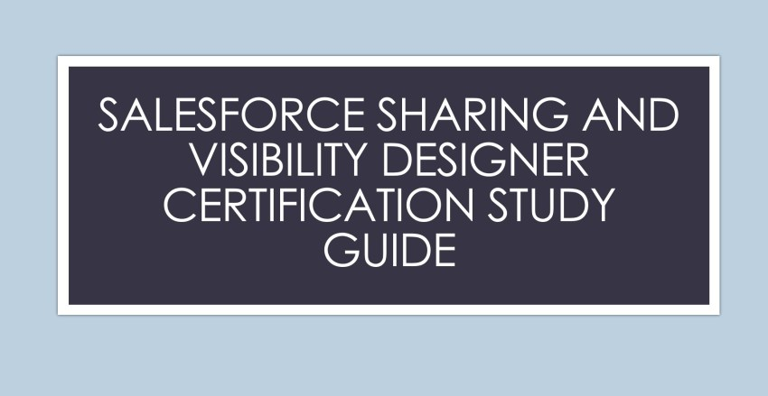 Salesforce Sharing and Visibility Designer Certification Study Guide